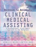 Clinical Medical Assisting : A Professional, Field-Smart Approach to the Workplace, Heller, Michelle and Veach, Lynette M., 1401827209
