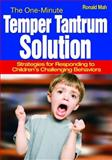 The One-Minute Temper Tantrum Solution : Strategies for Responding to Children's Challenging Behaviors, Mah, Ronald, 1412957206