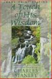 A Touch of His Wisdom : Meditations on the Book of Proverbs with Original Photographs by Charles Stanley, Stanley, Charles F., 0802727204