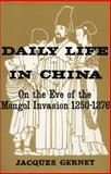 Daily Life in China on the Eve of the Mongol Invasion, 1250-1276, Gernet, Jacques, 0804707200