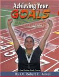 Achieving Your Goals : A Goal Setting Study Course, Dowell, Robert F., 0979357209