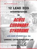12 Lead ECG Interpretation in Acute Coronary Syndrome with Case Studies from the Cardiac Catheterization Lab, Ruppert, Wayne, 0982917201