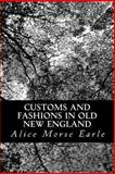 Customs and Fashions in Old New England, Alice Morse Earle, 1490477209