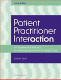 Patient Practitioner Interaction : An Experiential Manual for Developing the Art of Healthcare, Davis, Carol M., 1556427204