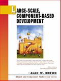 Large-Scale Component-based Development : Building Enterprise Scale Applications, Brown, Alan W., 013088720X