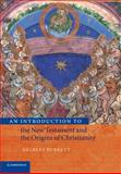 An Introduction to the New Testament and the Origins of Christianity, Burkett, Delbert, 0521007208