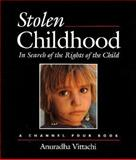 Stolen Childhood : In Search of the Rights of the Child, Vittachi, Anuradha, 0745607209