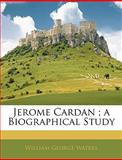 Jerome Cardan; a Biographical Study, William George Waters, 1144717205