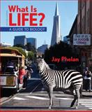What Is Life? : A Guide to Biology, Phelan, Jay, 1464107203