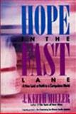 Hope in the Fast Lane, J. Keith Miller, 0060657200