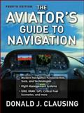 The Aviator's Guide to Navigation, Clausing, Donald J., 0071477209