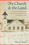 The Church and the Land : The National Catholic Rural Life Conference and American Society, 1923-2007, Bovee, David S., 0813217202