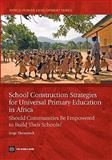 School Construction Strategies for Universal Primary Education in Africa : Should Communities Be Empowered to Build Their Schools?, Theunynck, Serge, 0821377205