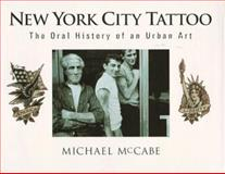 New York City Tattoo : The Oral History of an Urban Art, McCabe, Michael, 0945367201