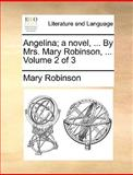 Angelina; a Novel, by Mrs Mary Robinson, Mary Robinson, 1140677209