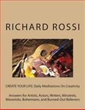 CREATE YOUR LIFE: Daily Meditations on Creativity, Richard Rossi, 1475227205