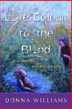 Like Colour to the Blind, Williams, Donna, 1853027200