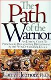 The Path of the Warrior : An Ethical Guide to Personal and Professional Development in the Field of Criminal Justice, Jetmore, Larry F., 1932777202