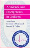 Accidents and Emergencies in Children, Morton, Rosemary J. and Phillips, Barbara M., 0192627201
