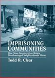 Imprisoning Communities : How Mass Incarceration Makes Disadvantaged Neighborhoods Worse, Clear, Todd R., 0195387201