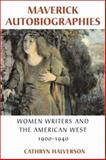 Maverick Autobiographies : Women Writers and the American West, 1900-1940, Halverson, Cathryn, 0299197204