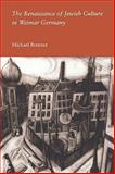 The Renaissance of Jewish Culture in Weimar Germany, Brenner, Michael, 0300077203