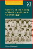 Gender and the Making of Modern Medicine in Colonial Egypt, Abugideiri, Hibba, 0754667200