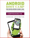 Android Boot Camp for Developers Using Java : A Beginner's Guide to Creating Your First Android Apps, Hoisington, Corinne, 1133597203