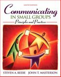 Communicating in Small Groups : Principles and Practices, Beebe, Steven A. and Masterson, John T., 0205547214