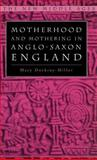 Motherhood and Mothering in Anglo-Saxon England, Dockray-Miller, Mary, 0312227213