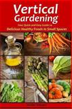 Vertical Gardening: Your Quick and Easy Guide to Delicious Healthy Foods in Small Spaces, Jennifer Williams, 1491257210