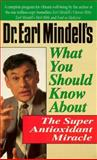 Dr. Earl Mindell's What You Should Know about the Super Antioxidant Miracle, Earl L. Mindell, 0879837217
