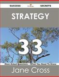Strategy 33 Success Secrets - 33 Most Asked Questions on Strategy - What You Need to Know, Jane Cross, 1488517215
