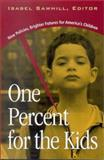 One Percent for the Kids : New Policies, Brighter Futures for America's Children, Sawhill, Isabel, 0815777213