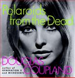 Polaroids from the Dead, Douglas Coupland, 0060987219