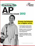 Cracking the AP Chemistry Exam, 2012 Edition, Princeton Review Staff, 037542721X