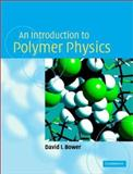 An Introduction to Polymer Physics, Bower, David I., 052163721X