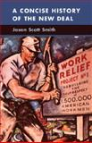 A Concise History of the New Deal, Smith, Jason Scott, 0521877210