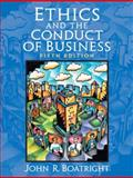 Ethics and the Conduct of Business, Boatright, John Raymond, 0131947214