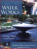 Water Works : Creating a Splash in the Garden, Gilmer, Maureen and Glassman, Michael, 0809297213