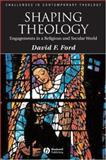 Shaping Theology : Engagements in a Religious and Secular World, Ford, David F., 1405177217
