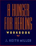 A Hunger for Healing Workbook, J. Keith Miller, 0060657219