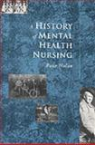 A History of Mental Health Nursing, Nolan, Peter, 0748737219