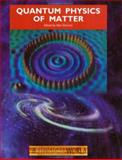 Quantum Physics of Matter, , 0750307218