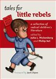 Tales for Little Rebels : A Collection of Radical Children's Literature, Nel, Philip, 0814757219