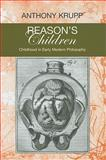 Reason's Children : Childhood in Early Modern Philosophy, Krupp, Anthony, 0838757219