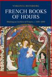 French Books of Hours : Making an Archive of Prayer, C. 1400-1600, Reinburg, Virginia, 1107007216