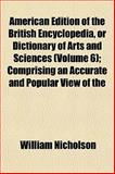 American Edition of the British Encyclopedia, or Dictionary of Arts and Sciences; Comprising an Accurate and Popular View Of, William Nicholson, 1151877212