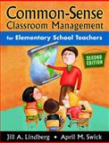 Common-Sense Classroom Management for Elementary School Teachers, Lindberg, Jill A. and Swick, April M., 1412917212