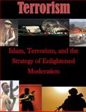 Islam, Terrorism, and the Strategy of Enlightened Moderation, U. S. Army U.S. Army Command and  Staff College, 1500197211